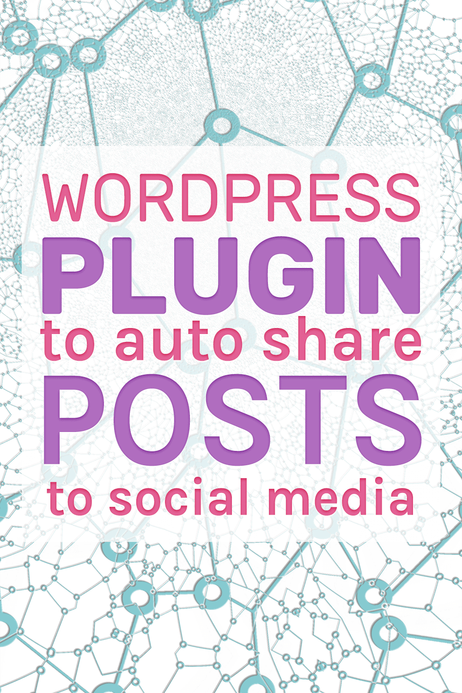 Wordpress plugin to auto share posts to social media